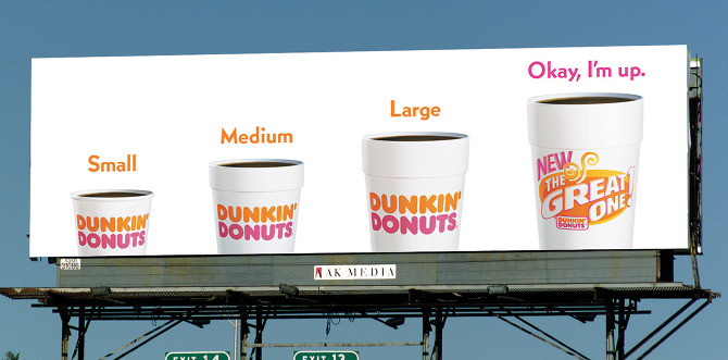 Dunkin Donuts wanted to introduce their new extra large coffee in    Dunkin Donuts Billboard